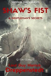 Book Cover: Serving One's Guests At Shaw's Fist: A Gentleman's Secrets